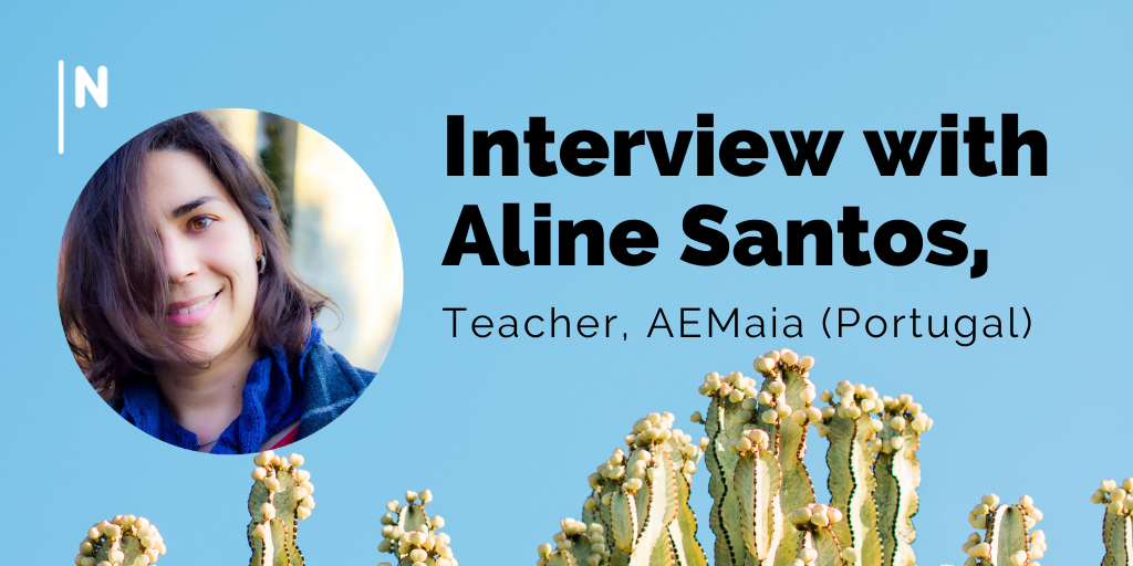 """Aline Santos, teacher of AEMaia: """"If learning were a process centred on the student, it would be more engaging, meaningful and effective."""""""